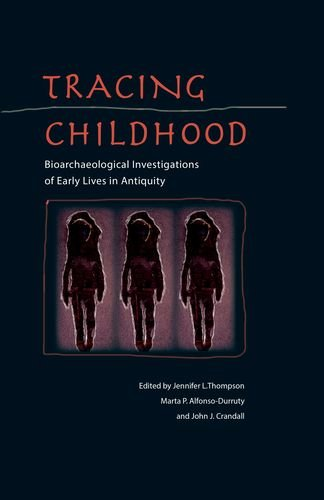 Tracing Childhood: Bioarchaeological Investigations Of Early Lives In Antiquity (Bioarchaeological Interpretations Of The Human Past: Local, Regional, And Global)