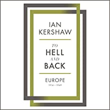 To Hell and Back: Europe, 1914-1949 (       UNABRIDGED) by Ian Kershaw Narrated by Leighton Pugh