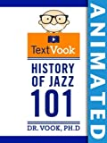 History of Jazz 101: The Animated TextVook