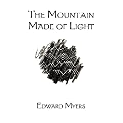 The Mountain Made of Light by Edward Myers