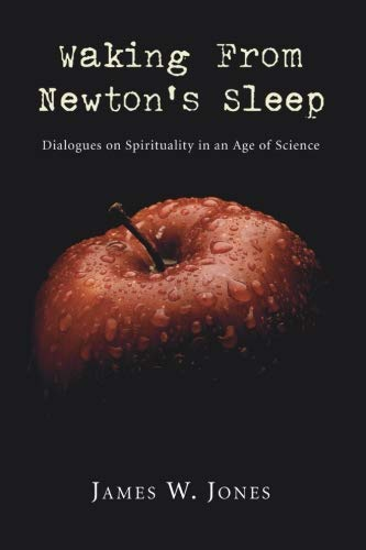 Waking from Newton's Sleep: Dialogues on Spirituality in an Age of Science