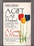 A Gift for All Mankind: Learning the First Ten Lessons of a Course in Miracles