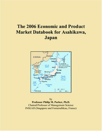 The 2006 Economic and Product Market Databook for Asahikawa, Japan