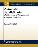 Automatic Parallelization: An Overview of Fundamental Compiler Techniques Front Cover