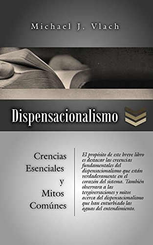 DISPENSACIONALISMO: CREENCIAS ESENCIALES Y MITOS COMUNES (Spanish Edition), by Michael Vlach