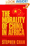 The Morality of China in Africa: The...