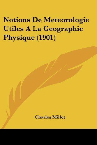 Notions de Meteorologie Utiles a la Geographie Physique (1901)