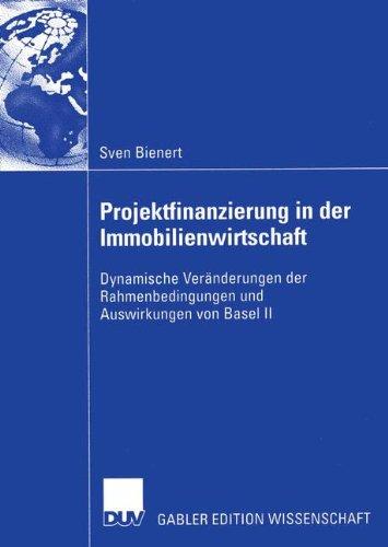 Projektfinanzierung in der Immobilienwirtschaft: Dynamische Veränderungen der Rahmenbedingungen und Auswirkungen von Ba