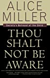 Thou Shalt Not Be Aware: Society's Betrayal of the Child (0374525439) by Alice Miller