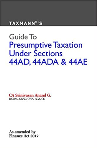Guide to Presumptive Taxation Under Sections 44AD,44ADA & 44AE (2017 Edition-As Amended by Finance Act 2017)