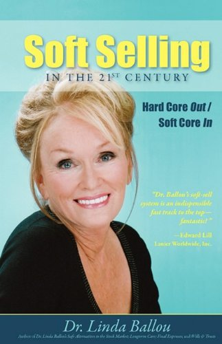 Soft Selling in the 21st Century  -  Hard Core Out/Soft Core In PDF