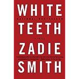 White Teeth: A Novel ~ Zadie Smith