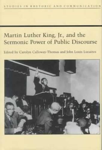 Martin Luther King Jr. and the Sermonic Power of Public Discourse (Albma Rhetoric Cult & Soc Crit)
