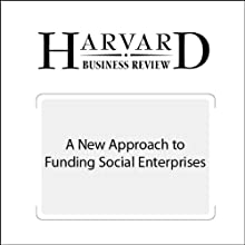 A New Approach to Funding Social Enterprises (Harvard Business Review) (       UNABRIDGED) by Anthony Bugg-Levine, Bruce Kogut, Nalin Kulatilaka Narrated by Todd Mundt