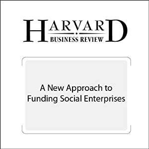 A New Approach to Funding Social Enterprises (Harvard Business Review) | [Anthony Bugg-Levine, Bruce Kogut, Nalin Kulatilaka]