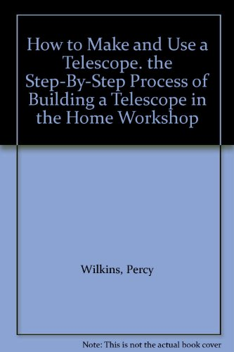 How To Make And Use A Telescope. The Step-By-Step Process Of Building A Telescope In The Home Workshop