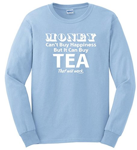 Money Can'T Buy Happiness But It Can Buy Tea Long Sleeve T-Shirt Large Light Blue
