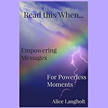 Read this When...: Empowering Messages for Powerless Moments Audiobook by Alice Langholt Narrated by Kathleen Holeman