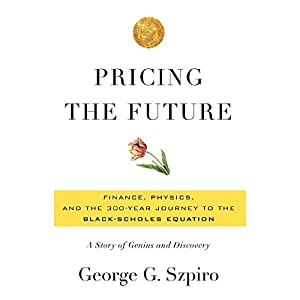 Pricing the Future: Finance, Physics, and the 300-Year Journey to the Black-Scholes Equation | [George Szpiro]