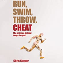 Run, Swim, Throw, Cheat: The Science Behind Drugs in Sport  (       UNABRIDGED) by Chris Cooper Narrated by Kieran Phoenix