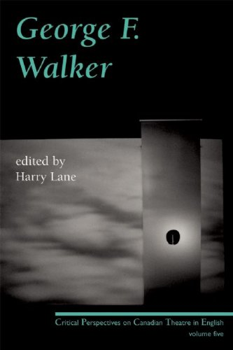 George F. Walker: Critical Perspectives on Canadian Theatre in English, Volume 5