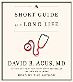 By David B. Agus M.D. A Short Guide to a Long Life (Unabridged) [Audio CD]