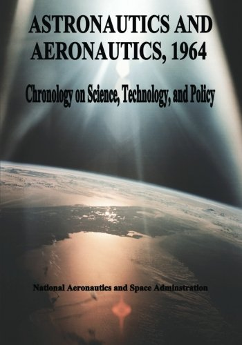 Astronautics And Aeronautics, 1964: Chronology On Science, Technology, And Policy