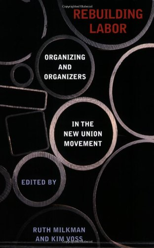 Rebuilding Labor: Organizing and Organizers in the New...