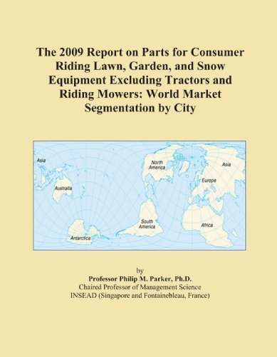 The 2009 Report on Parts for Consumer Riding Lawn, Garden, and Snow Equipment Excluding Tractors and Riding Mowers: World Market Segmentation by City