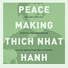 Peacemaking: How to Be It, How to Do It - A Buddhist Priest Looks at Anger and Its Control as the Key to Being One with Our World  by Thich Nhat Hanh Narrated by Thich Nhat Hanh