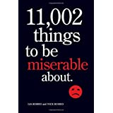 11,002 Things to Be Miserable About: The Satirical Not-So-Happy Book ~ Lia Romeo