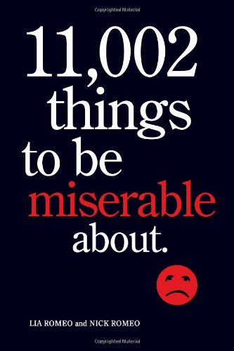 11,002 Things to Be Miserable About: The Satirical Not-So-Happy Book