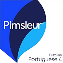 Pimsleur Portuguese (Brazilian) Level 4: Learn to Speak and Understand Portuguese with Pimsleur Language Programs Speech by  Pimsleur Narrated by  Pimsleur
