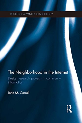 John M. Carroll - The Neighborhood in the Internet: Design Research Projects in Community Informatics (Routledge Advances in Sociology)
