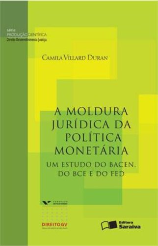 a-moldura-juridica-da-politica-monetaria-um-estudo-do-bacen-do-bce-e-do-fed-serie-producao-cientific