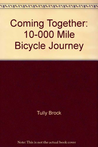 Title: Coming Together 10000 Mile Bicycle Journey