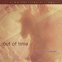 Out of Time: Time Thriller Trilogy, Book 2 Audiobook by Paul McCusker Narrated by Paul Baymer
