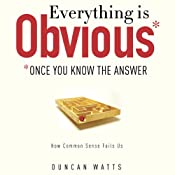 Everything Is Obvious: Once You Know the Answer | [Duncan J. Watts]