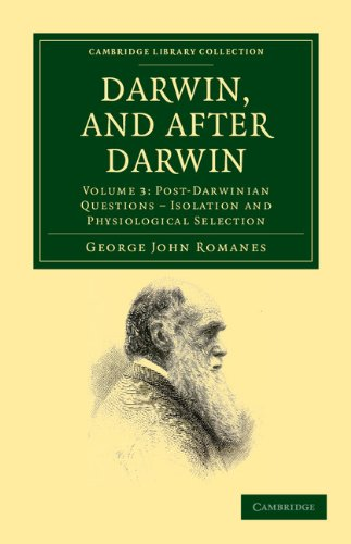 Darwin, and after Darwin: An Exposition of the Darwinian Theory and Discussion of Post-Darwinian Questions (Cambridge Library Collection - Darwin, Evolution and Genetics)
