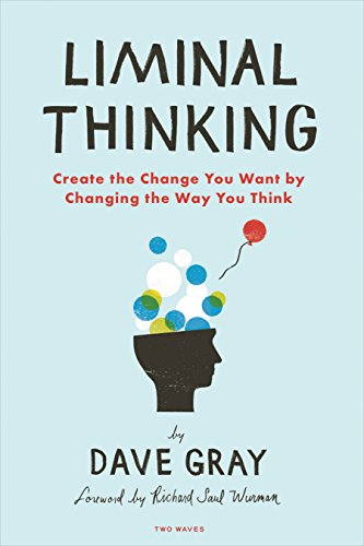 Liminal Thinking: Create the Change You Want by Changing the Way You Think cover