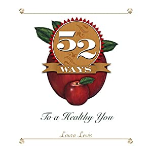 52 Ways to a Healthy You | [Laura Lewis]