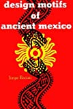 img - for Design Motifs of Ancient Mexico   [DESIGN MOTIFS OF ANCIENT MEXIC] [Paperback] book / textbook / text book