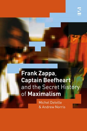 Frank Zappa, Captain Beefheart and the Secret History of Maximalism (Salt Studies in Contemporary Literature & Cultu