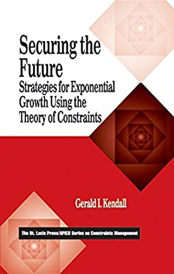 Securing the Future: Strategies for Exponential Growth Using the Theory of Constraints (The CRC Press Series on Constraints Management)