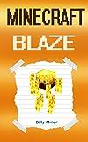 Minecraft Blaze: Story about a Minecraft Blaze (Minecraft, Minecraft Journal, Minecraft Journals, Minecraft Book, Minecraft Books, Minecraft Diaries, Minecraft Diary, Minecraft Book for Kids)