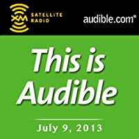 This Is Audible, July 9, 2013  by Kim Alexander Narrated by Kim Alexander