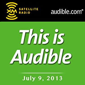 This Is Audible, July 9, 2013 Radio/TV Program