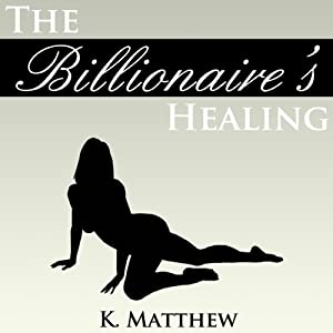 The Billionaire's Healing: A BBW Erotic Romance | [K. Matthew]