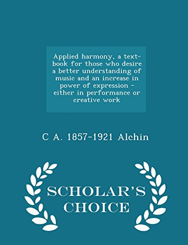 Applied harmony, a text-book for those who desire a better understanding of music and an increase in power of expression - either in performance or creative work  - Scholar's Choice Edition
