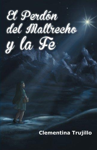 El Perdon Del Maltrecho Y La Fe: Cuando No Esta Perdida La Fe